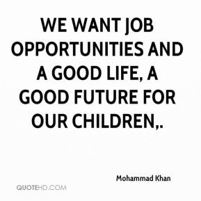 Mohammad Khan We want job opportunities and a good life a good