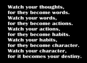 Inspiring words of wisdom about thoughts, words, actions, habits ...