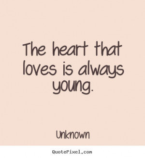 ... picture quotes - The heart that loves is always young. - Love quotes