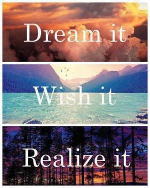 Dream it, Wish it, Realise it