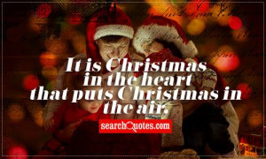 It is Christmas in the heart that puts Christmas in the air.