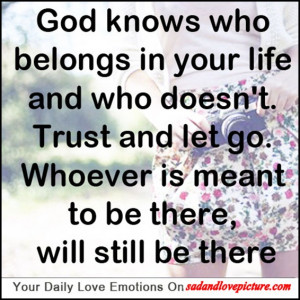 God knows who belongs in your life and who doesn't.