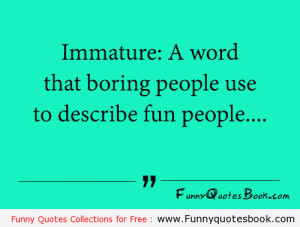 Funny quote about Immature
