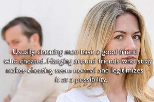 , cheating men have a good friend who cheated. Hanging around friends ...