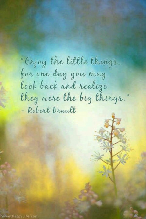 Enjoy the little things.....