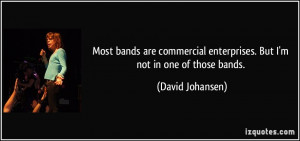 bands are commercial enterprises. But I'm not in one of those bands ...