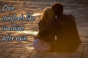 Love comforts like sunshine after rain.