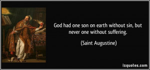God had one son on earth without sin, but never one without suffering ...