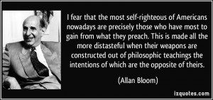 fear that the most self-righteous of Americans nowadays are ...