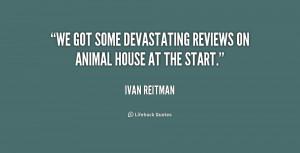 "We got some devastating reviews on Animal House at the start."""