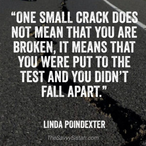 """Savvy Quote: """" One Small Crack Does Not Mean That You Are Broken…"""