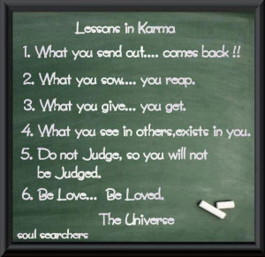 ... what you send out comes back 2 what you sow you reap 3 what you give