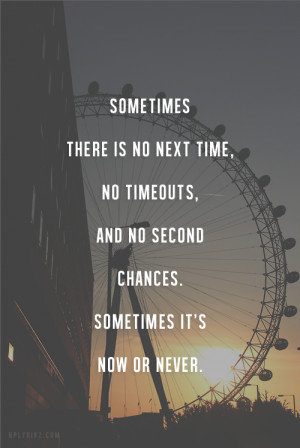 Sometimes there is no next time, no timeouts, and no second chances ...