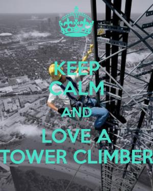KEEP CALM AND LOVE A TOWER CLIMBER