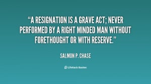 quote-Salmon-P.-Chase-a-resignation-is-a-grave-act-never-70796.png