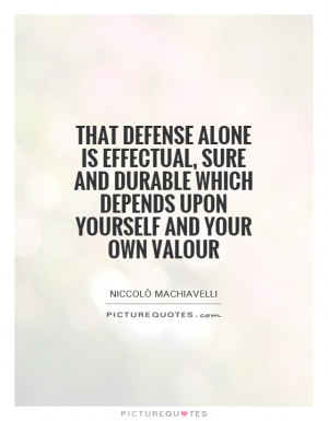 ... which depends upon yourself and your own valour Picture Quote #1