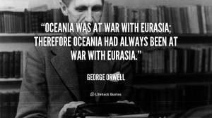was at war with Eurasia; therefore Oceania had always been at war ...