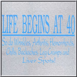 Life-Begins-At-40-Wrinkles-Arthritis-Funny-Forty-40th-Birthday-Shirt-S ...