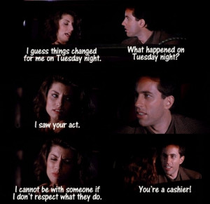 Seinfeld quote - Jerry's date (who's a cashier) doesn't respect his ...