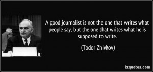 journalist is not the one that writes what people say, but the one ...