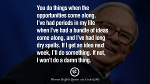 Warren Buffet Quotes You do things when the opportunities come along ...