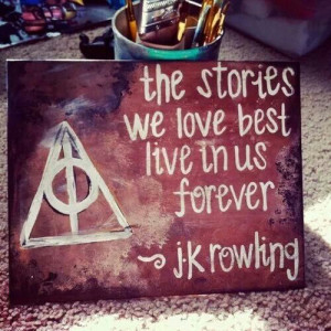 JK Rowling - 'The stories we love best live in us forever.'