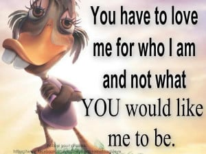 Love Quotes : Love me for what I am