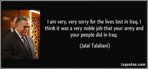 quote-i-am-very-very-sorry-for-the-lives-lost-in-iraq-i-think-it-was-a ...