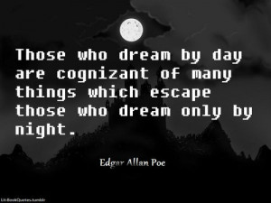 dream by day are cognizant of many things that escape those who dream ...