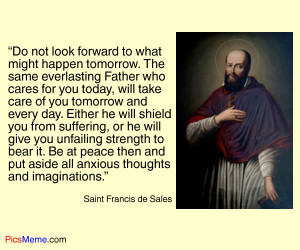"... measure of love is to love without measure."" St. Francis de Sales"