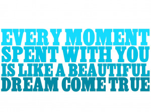 Every Moment Spent with You Quotes
