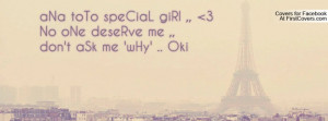 ANa ToTo SpeCiaL GiRl ,, 3 No ONe DeseRve Me ,,Don't ASk Me 'wHy ...