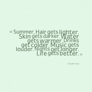 Quotes Picture: summer, hair gets lighter skin gets darker water gets ...