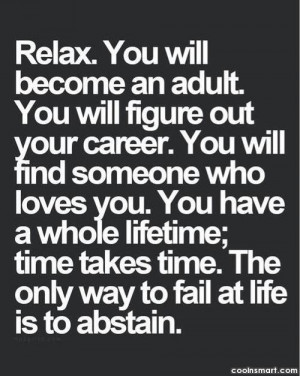 Life Quote: Relax. You will become an adult. You...