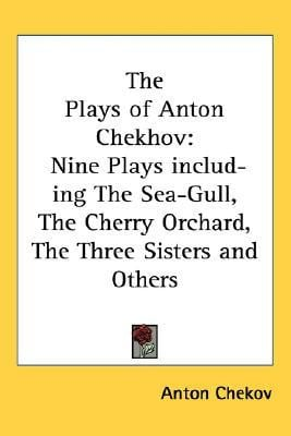 The Plays of Anton Chekhov: Nine Plays Including the Sea-Gull, the ...
