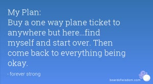 ... find myself and start over. Then come back to everything being okay