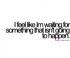 ... Quotes, Sayings Quotes, Quotes 3, Tires Of Wait Quotes, Sad Love
