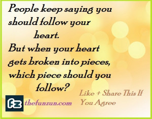 People keep saying you should follow your heart...