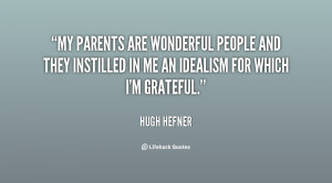 My parents are wonderful people and they instilled in me an idealism ...