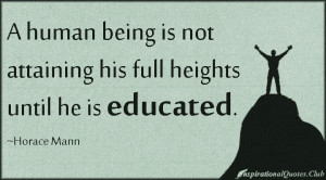human being is not attaining his full heights until he is educated
