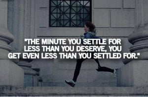 ... you deserve, you get even less than you settled for. - Maureen Dowd