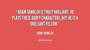 Adam Sandler is truly brilliant. He plays these goofy characters, but ...
