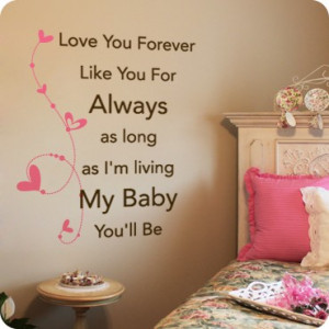 Love you forever like you for always as long as I'm living my baby you ...