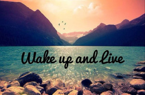Wake up & live your life to the fullest #justlivebrand | Quotes