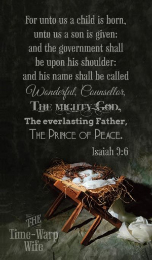 For to us a child is born, to us a son is given, and the government ...