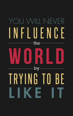 ... never influence the world by trying to be like it. #quote #taolife