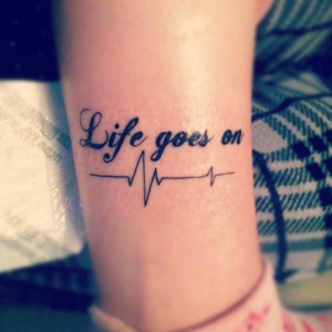 Quotes Tattoo: Life Goes On, so I will treasure the now.
