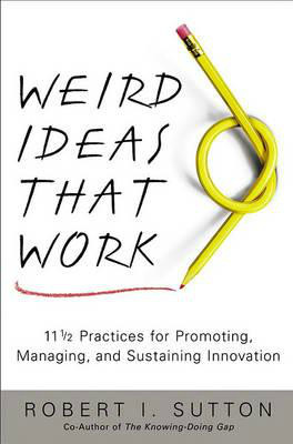 Weird Ideas That Work: 11 and 1/2 Practices for Promoting, Managing ...