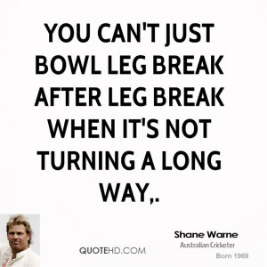 You can't just bowl leg break after leg break when it's not turning a ...
