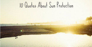 The 10 Best Quotes About Sun Protection